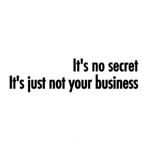 its-no-secret-its-just-not-your-business