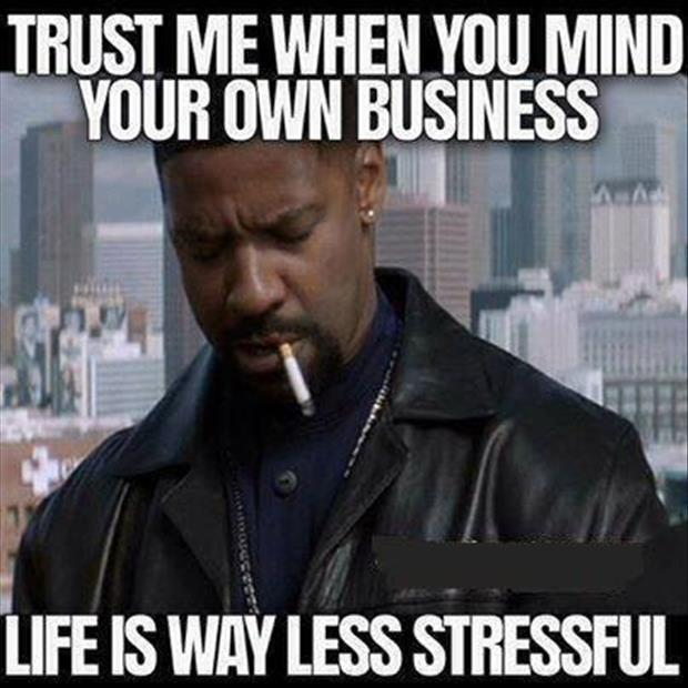 trust-me-when-you-mind-your-own-business-life-is-way-less-stressful-quote-1